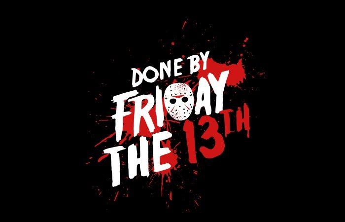 Done by Friday the 13th